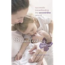 Breastfeeding, Take Two: Successful Breastfeeding the Second Time Around