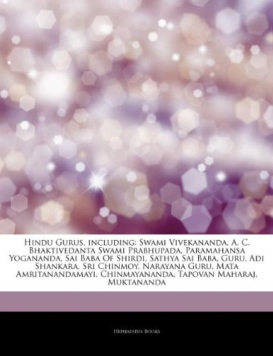 Articles on Hindu Gurus, Including: Swami Vivekananda, A. C. Bhaktivedanta Swami Prabhupada, Paramahansa Yogananda, Sai Baba of Shirdi, Sathya Sai Baba, Guru, Adi Shankara, Sri Chinmoy, Narayana Guru, Mata Amritanandamayi, Chinmayananda