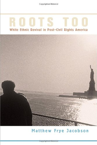 Roots Too: White Ethnic Revival in Post-Civil Rights America