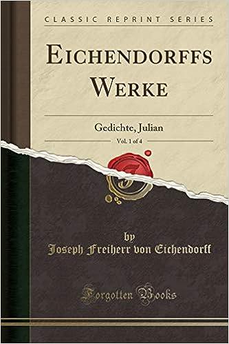 Eichendorffs Werke Vol 1 Of 4 Gedichte Julian Classic