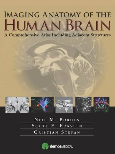 Imaging Anatomy of the Human Brain: A Comprehensive Atlas Including Adjacent Structures