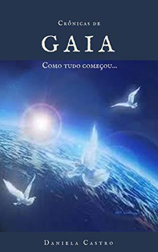 """CRÔNICAS DE GAIA: """"Como tudo começou..."""" (Portuguese Edition)"""