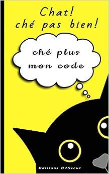 Book's Cover of Chat ! ché pas bien ! ché plus mon code: Mon carnet de codes secrets alphabétique et numérique pour conserver vos identifiants et mots de passe dans ... importants, email, FAI, compte bancaire… (Français) Broché – 3 septembre 2020