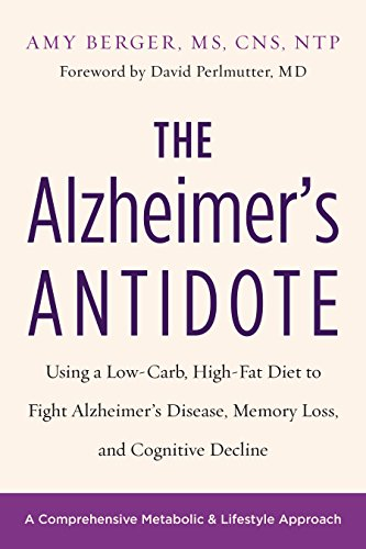 The Alzheimer's Antidote: Using a Low-Carb, High-Fat Diet to Fight Alzheimer?s Disease, Memory Loss, and Cognitive Decline