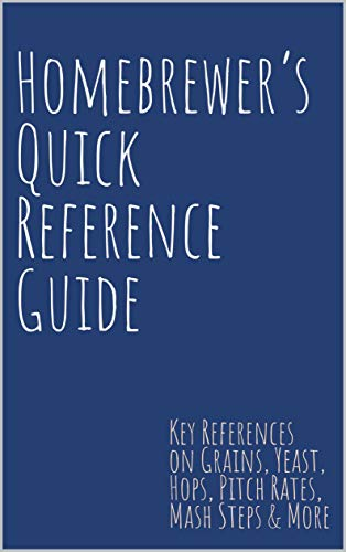Homebrewer's Quick Reference Guide: Key References on Grains, Yeast, Hops,  Pitch Rates, Mash Steps, Style Reference Guidelines & More by Steve Smith