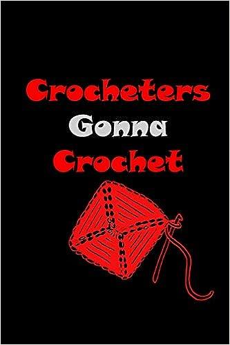 Crocheters Gonna Crochet Crochet Journal For Yarn Lovers Folio