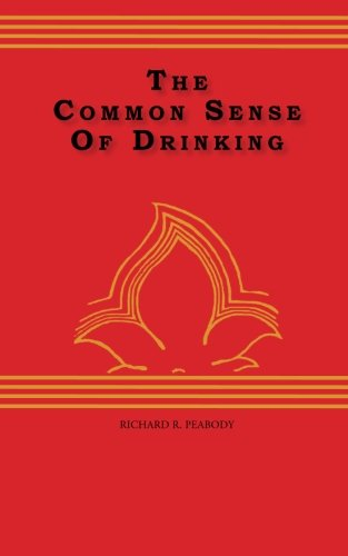 The Common Sense Of drinking Richard R. Peabody