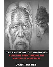 The Passing of the Aborigines: A Lifetime Spent Among the Natives of Australia