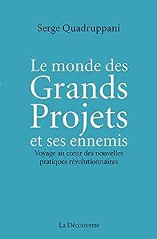 Le monde des Grands Projets et ses ennemis (Cahiers libres) (French Edition) by [QUADRUPPANI, Serge]