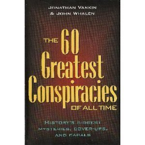 60 Greatest Conspiracies Of All Time - History's Biggest Mysteries, Cover-ups, And Cabals