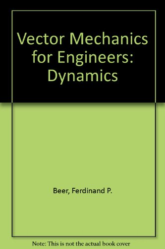 Vector Mechanics for Engineers by Beer, Ferdinand P.; Johnston Jr., E. Russell