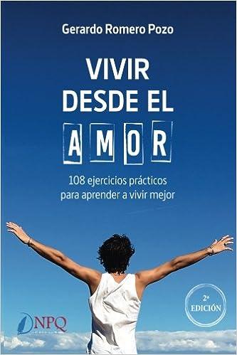 VIVIR DESDE EL AMOR: 108 ejercicios prácticos para aprender a vivir mejor: Amazon.es: Gerardo Romero: Libros