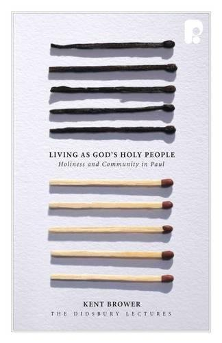 Living as God's Holy People: Holiness and Community in Paul (Didsbury Lectures)