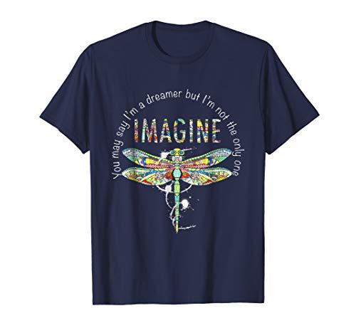 Dragonfly Imagine You May Say I'M Dreamer Shirt