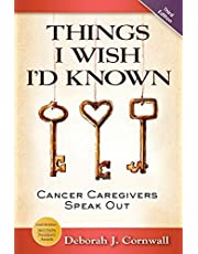 Things I Wish I'd Known: Cancer Caregivers Speak Out - Third Edition