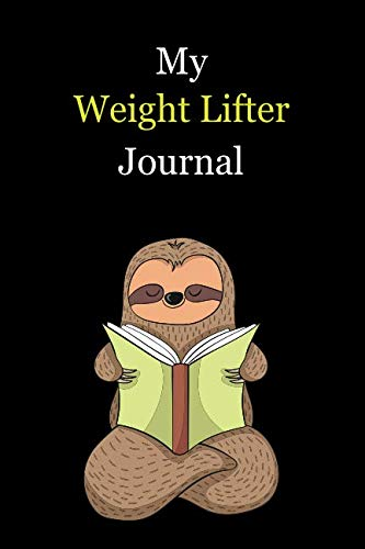 My Weight Lifter Journal: With A Cute Sloth