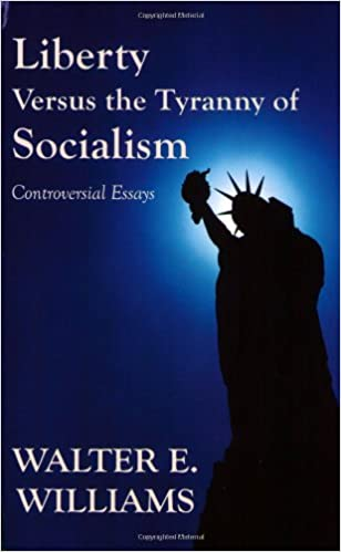 amazon com liberty versus the tyranny of socialism controversial  amazon com liberty versus the tyranny of socialism controversial essays 9780817949129 walter e williams books