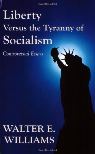 Liberty Versus the Tyranny of Socialism: Controversial Essays cover
