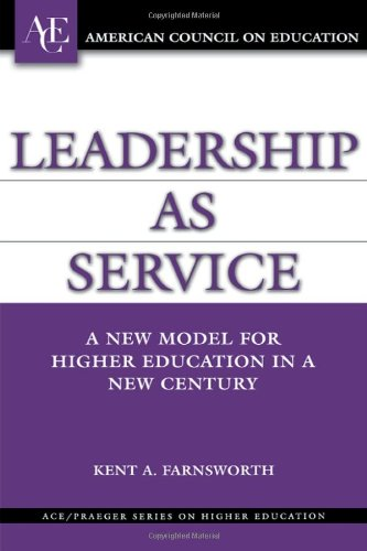 Leadership as Service: A New Model for Higher Education in a New Century (ACE/Praeger Series on Higher Education)