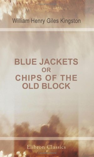 - Blue Jackets; or, Chips of the Old Block: A Narrative of the Gallant Exploits of British Seamen, and of the Principal Events in the Naval Service, ... of Her Most Gracious Majesty Queen Victoria