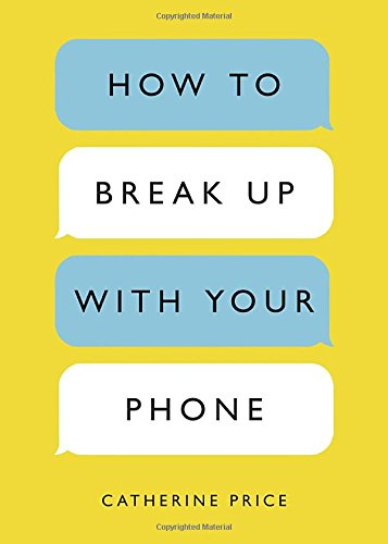 How to Break Up with Your Phone: The 30-Day Plan to Take Back Your Life cover