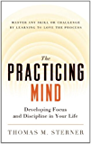 The Practicing Mind: Developing Focus and Discipline in Your Life — Master Any Skill or Challenge by Learning to Love the Process (English Edition)