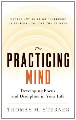 The Practicing Mind: Developing Focus and Discipline in Your Life Pdf