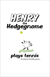 Henry the Hedgegnome plays tennis