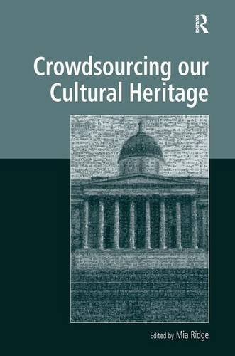 Crowdsourcing our Cultural Heritage (Digital Research in the Arts and Humanities) (Research Projects In Library And Information Science)