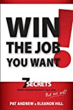 Win the Job You Want! : Seven Secrets Hiring Managers Won't Tell You, but We Will, Andrew, Pat and Hill, Eleanor, 1935245627
