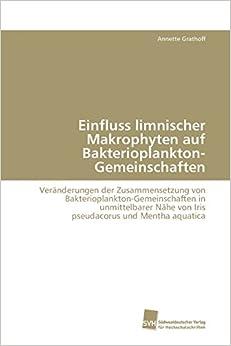 Book Einfluss limnischer Makrophyten auf Bakterioplankton-Gemeinschaften: Veränderungen der Zusammensetzung von Bakterioplankton-Gemeinschaften in ... Nähe von Iris pseudacorus und Mentha aquatica