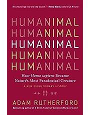 Humanimal: How Homo sapiens Became Nature's Most Paradoxical Creature—A New Evolutionary History