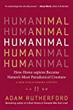 Humanimal: How Homo sapiens Became Nature's Most Paradoxical Creature-A New Evolutionary History