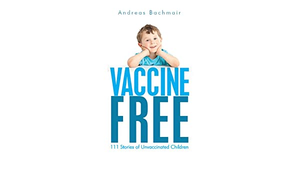 Vaccine Free: 111 Stories of Unvaccinated Children (English ...