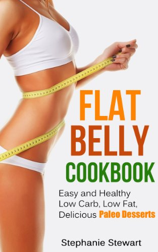 Flat Belly Cookbook: Easy and Healthy Low Carb, Low Fat, Delicious Paleo Desserts