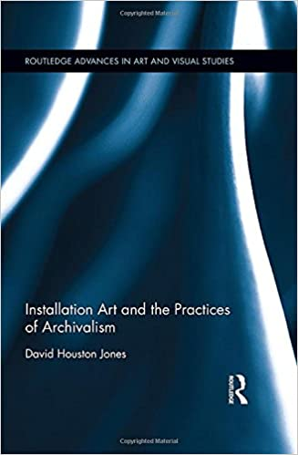 Installation Art and the Practices of Archivalism (Routledge