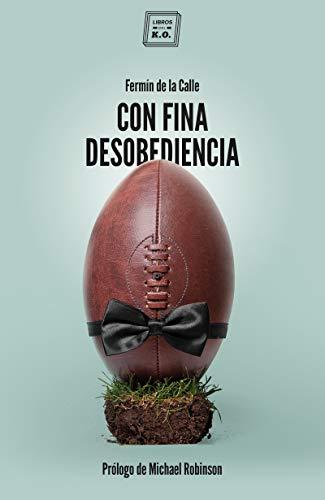 Con fina desobediencia: Atlas de rugby con olor a cerveza y barro por Fermín de la Calle
