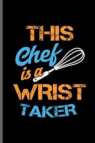 This chef is a Wrist Taker: Cooking Chef Cooks notebooks gift (6
