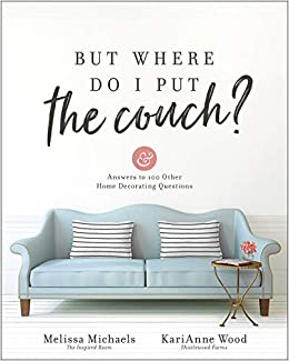 But Where Do I Put the Couch?: And Answers to 100 Other Home ...