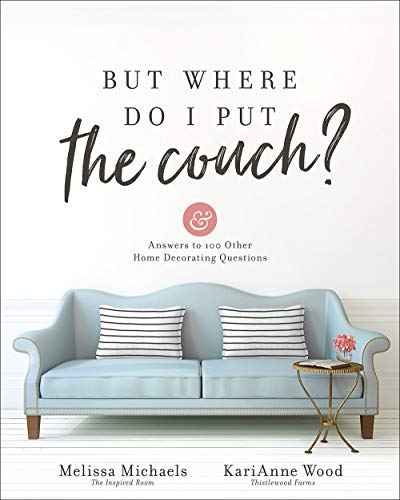 But Where Do I Put the Couch?: And Answers to 100 Other Home Decorating Questions (Selling Top Couches)