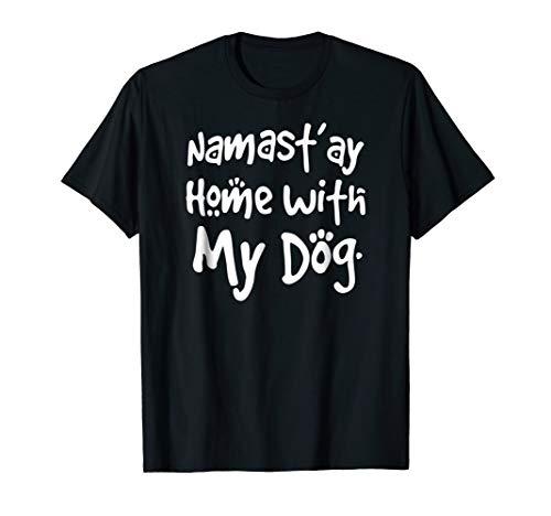 Funny Dog Shirt - Namast'ay Home With My Dog Tshirt (Namast Ay Home With My Dog Shirt)
