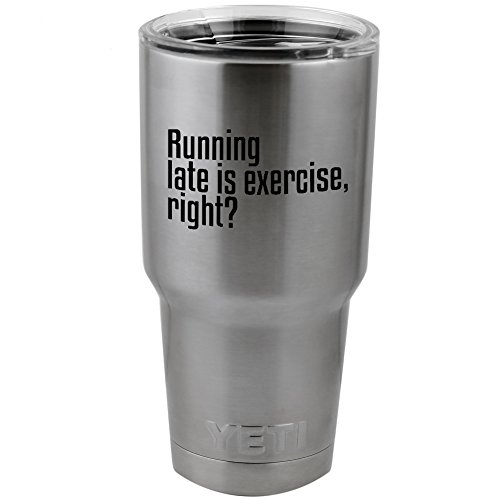 "Funny Running Late Is An Exercise Right Vinyl Sticker Decal for Yeti Mug Cup Thermos Pint Glass (4"" Wide - DECAL ONLY, NO CUP)"
