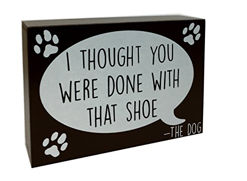 [Funny Messages from -The Dog, Decorative Wood Sign (I thought you were done with that shoe)] (Funny Weiner Dog Costumes)
