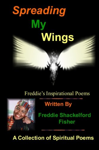 Spreading My Wings: Freddie's Inspirational Poems
