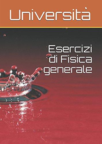 Esercizi di Fisica generale (Italian Edition)