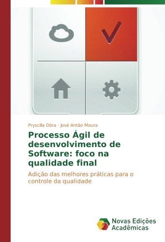 (Processo Ágil de desenvolvimento de Software: foco na qualidade final: Adição das melhores práticas para o controle da qualidade (Portuguese Edition))