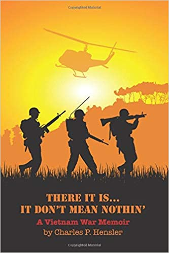 THERE IT IS...IT DONT MEAN NOTHIN A Vietnam War Memoir