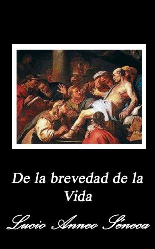 De la brevedad de la vida (Spanish Edition) by [Séneca, Lucio Anneo