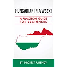Hungarian: in a Week! Learn Hungarian In Less Than 24 Hours: The Ultimate Crash Course For Beginners (Hungarian, Hungary, Travel Hungary)