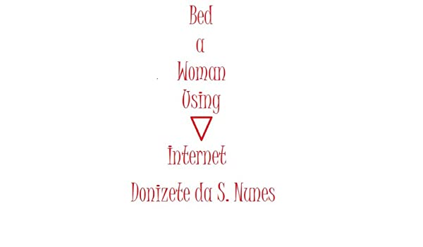 Bed a Woman Using Internet (Only For Men Book 1)